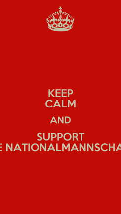 Poster: KEEP CALM AND SUPPORT DIE NATIONALMANNSCHAFT