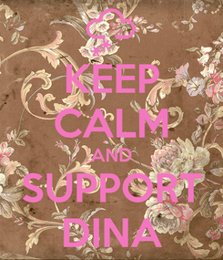Poster: KEEP CALM AND SUPPORT DINA