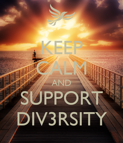Poster: KEEP CALM AND SUPPORT DIV3RSITY