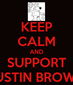 Poster: KEEP CALM AND SUPPORT DUSTIN BROWN