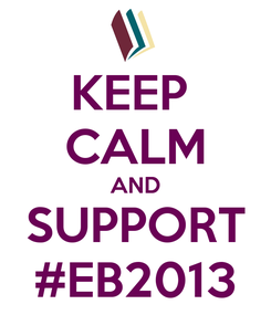 Poster: KEEP  CALM AND SUPPORT #EB2013