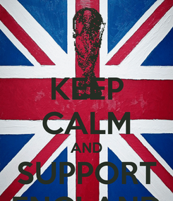 Poster: KEEP CALM AND SUPPORT ENGLAND