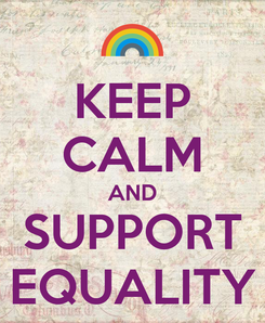 Poster: KEEP CALM AND SUPPORT EQUALITY