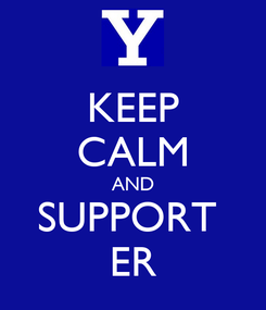 Poster: KEEP CALM AND SUPPORT  ER