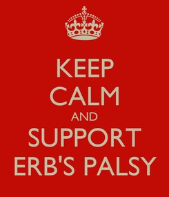 Poster: KEEP CALM AND SUPPORT ERB'S PALSY