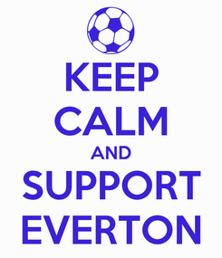 Poster: KEEP CALM AND SUPPORT EVERTON