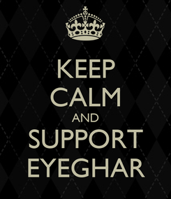 Poster: KEEP CALM AND SUPPORT EYEGHAR