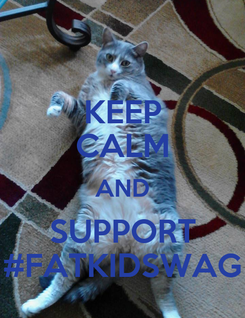 Poster: KEEP CALM AND SUPPORT #FATKIDSWAG