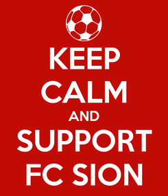 Poster: KEEP CALM AND SUPPORT FC SION