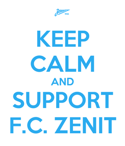 Poster: KEEP CALM AND SUPPORT F.C. ZENIT