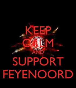 Poster: KEEP CALM AND SUPPORT FEYENOORD