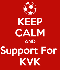 Poster: KEEP CALM AND Support For  KVK