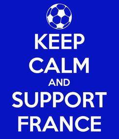 Poster: KEEP CALM AND SUPPORT FRANCE