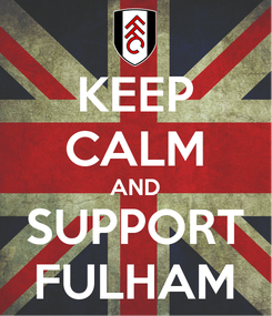 Poster: KEEP CALM AND SUPPORT FULHAM