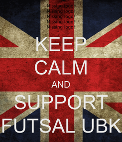 Poster: KEEP CALM AND SUPPORT FUTSAL UBK