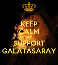 Poster: KEEP CALM AND SUPPORT GALATASARAY
