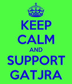 Poster: KEEP CALM AND SUPPORT GATJRA