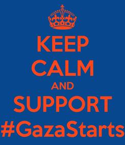 Poster: KEEP CALM AND SUPPORT #GazaStarts