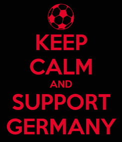 Poster: KEEP CALM AND SUPPORT GERMANY