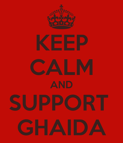 Poster: KEEP CALM AND SUPPORT  GHAIDA