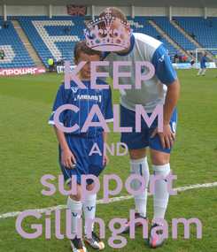 Poster: KEEP CALM AND support Gillingham