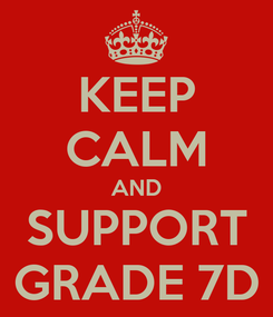 Poster: KEEP CALM AND SUPPORT GRADE 7D