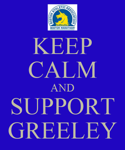 Poster: KEEP CALM AND SUPPORT GREELEY
