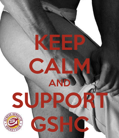 Poster: KEEP CALM AND SUPPORT GSHC