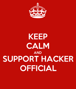 Poster: KEEP CALM AND SUPPORT HACKER OFFICIAL