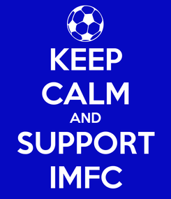 Poster: KEEP CALM AND SUPPORT IMFC
