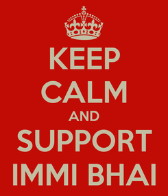 Poster: KEEP CALM AND SUPPORT IMMI BHAI