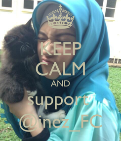 Poster: KEEP CALM AND support  @inez_FC