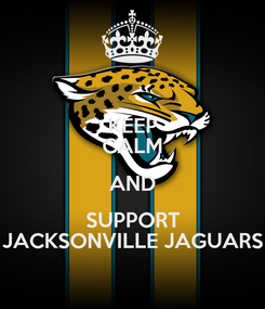 Poster: KEEP CALM AND SUPPORT JACKSONVILLE JAGUARS