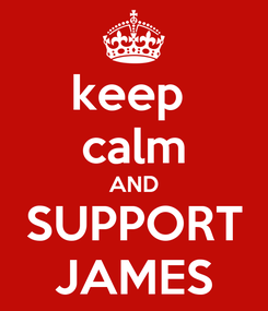 Poster: keep  calm AND SUPPORT JAMES