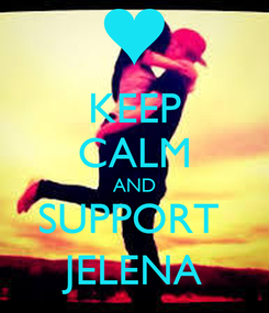 Poster: KEEP CALM AND SUPPORT  JELENA