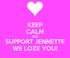 Poster: KEEP CALM AND SUPPORT JENNETTE WE LOZE YOU!