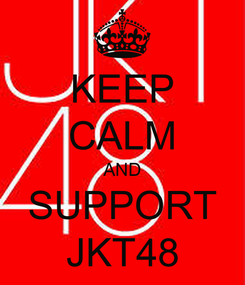 Poster: KEEP CALM AND SUPPORT JKT48