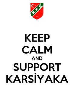 Poster: KEEP CALM AND SUPPORT KARSİYAKA
