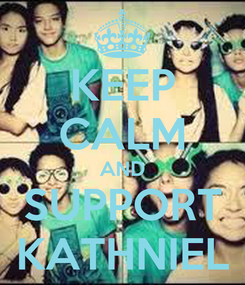 Poster: KEEP CALM AND SUPPORT KATHNIEL