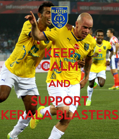 Poster: KEEP CALM AND SUPPORT KERALA BLASTERS