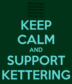 Poster: KEEP CALM AND SUPPORT KETTERING