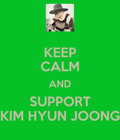 Poster: KEEP CALM AND SUPPORT KIM HYUN JOONG