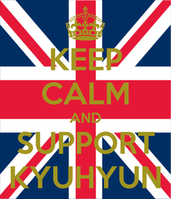 Poster: KEEP CALM AND SUPPORT KYUHYUN