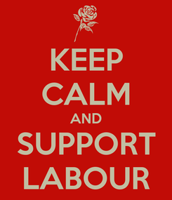 Poster: KEEP CALM AND SUPPORT LABOUR