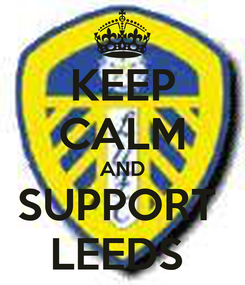 Poster: KEEP CALM AND SUPPORT  LEEDS