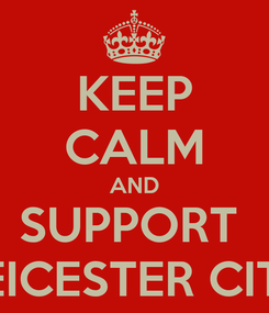 Poster: KEEP CALM AND SUPPORT  LEICESTER CITY