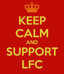 Poster: KEEP CALM AND SUPPORT LFC