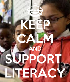 Poster: KEEP CALM AND SUPPORT  LITERACY