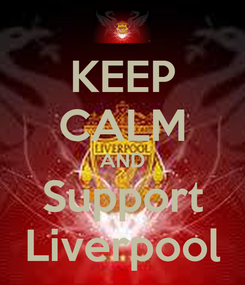 Poster: KEEP CALM AND Support Liverpool