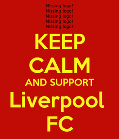 Poster: KEEP CALM AND SUPPORT Liverpool  FC